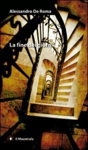 La fine dei giorni / Alessandro De Roma