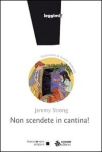 Non scendete in cantina! / Jeremy Strong ; illustrazioni di Scoular Anderson ; traduzione di Laura Russo