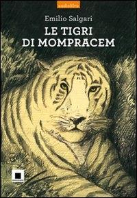 Le tigri di Mompracem / Emilio Salgari ; adattamento di Maria Luigia Cafiero ; letto da Mauro Machelli