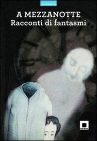 A mezzanotte : racconti di fantasmi / traduzione e adattamento di Emma Schreiber ; letto da Giulio Scarpati