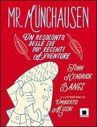 Mr. Munchausen : un resoconto delle sue più recenti avventure / John Kendrick Bangs ; illustrazioni di Umberto Mischi