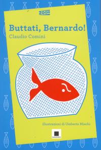 Buttati, Bernardo! / Claudio Comini ; illustrazioni di Umberto Mischi