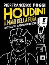Houdini : il mago della fuga / Pierfrancesco Poggi ; illustrazioni di Umberto Mischi