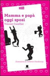Mamma e papa' oggi sposi / Vincent Cuvellier ; traduzione di Rita Zaccaria ; illustrazioni di Catherine Chardonnay