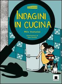 Indagini in cucina / Mila Venturini ; illustrazioni di Sara Gavioli