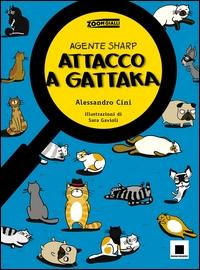 Attacco a Gattaka : agente Sharp / Alessandro Cini ; illustrazioni di Sara Gavioli