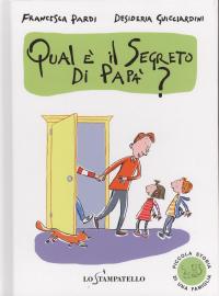 Qual è il segreto di papà?  / Francesca Pardi ; illustrazioni di Desideria Guicciardini