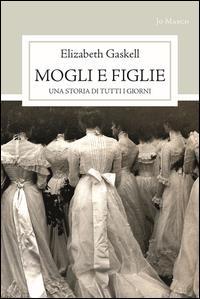 Mogli e figlie / Elizabeth Gaskell ; traduzione di Mara Barbuni ; introduzione di Marisa Sestito ; a cura di Valeria Mastroianni e Lorenza Ricci