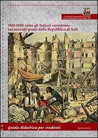 """1943-1945: come gli italiani """"resistono"""" nei seicento giorni della Repubblica  di Salò"""