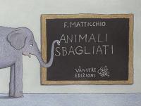 Animali sbagliati / Franco Matticchio