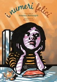 I numeri felici / un racconto di Susanna Mattiangeli ; illustrazioni di Marco Corona