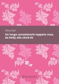 Un lungo consolatorio tappeto rosa, da Delly alla chick-lit