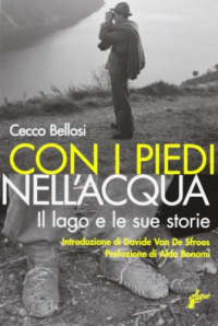 Con i piedi nell'acqua : il lago e le sue storie / Cecco Bellosi ; introduzione di Davide Van De Sfroos ; prefazione Aldo Bonomi
