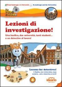 Lezioni di investigazione! : una basilica, due università, tanti studenti... e un detective al lavoro! : Sant'Ambrogio e le Università = Lessons of detectives! : a basilica, two universities, many students... and a detective at work! : St. Ambrogio and the Universities / [autore Luca Solina ; con la collaborazione di Diana Maltagliati, Debora Spreafico, Giulia Porrini ; illustrazioni di Agostino Cera e Luca Maggi]