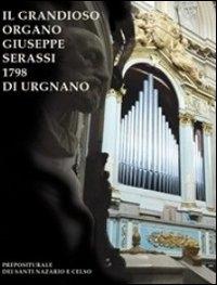 Il grandioso organo Giuseppe Serassi 1798 di Urgnano