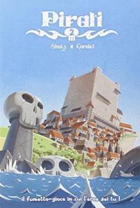 Pirati : il fumetto-gioco in cui l'eroe sei tu! / Shuky, Gorobei. 2