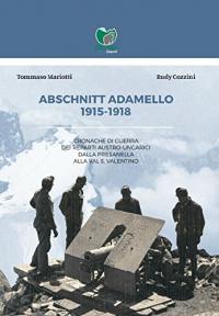 Abschnitt Adamello : 1915-1918 : cronache di guerra dei reparti austro-ungarici dalla Presanella alla Val S. Valentino /  Tommaso Mariotti, Rudy Cozzini.