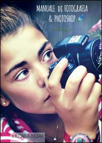Manuale di fotografia & photoshop per ragazzi