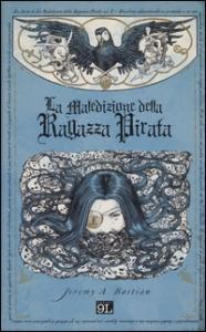 La maledizione della ragazza pirata / storia e disegni di Jeremy A. Bastian. [Vol. 1]