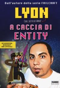A caccia di Entity/ Lyon