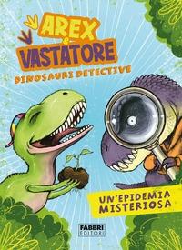 Arex & Vastatore dinosauri detective. Un'epidemia misteriosa
