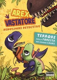 Arex & Vastatore dinosauri detective. Terrore nella foresta dei grandi sauri