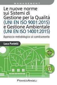 Le nuove norme sui sistemi di gestione per la qualità (UNI EN ISO 9001:2015) e gestione ambientale (UNI EN ISO 14001:2015)