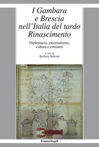 I Gambara e Brescia nell'Italia del tardo Rinascimento