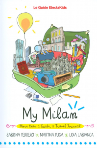 My Milan : more than a guide, a travel journal / Sabrina Ferrero, Martina Fuga, Lidia Labianca