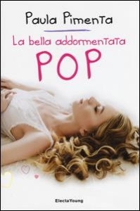 La bella addormentata pop / Paula Pimenta ; traduzione di Clelia Bettini