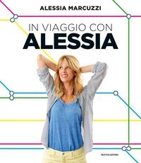 In viaggio con Alessia / Alessia Marcuzzi
