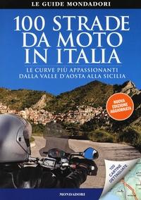 100 strade da moto in Italia : le curve più affascinanti dalla Valle d'Aosta alla Sicilia / Tiziana Crimella