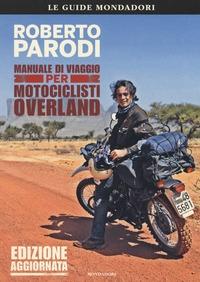 Manuale di viaggio per motociclisti overland / Roberto Parodi