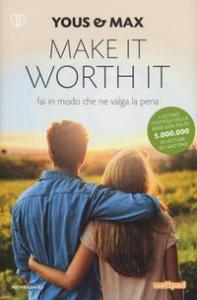 Make it worth it