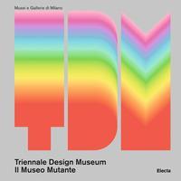 Triennale Design Museum. Volume 1: Il museo mutante