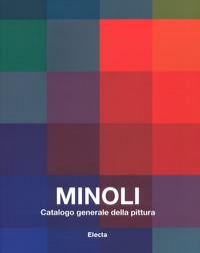 Minoli : catalogo generale della pittura / a cura di Carlo Pirovano. Vol. 1: 1959-1979
