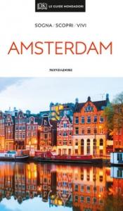 Amsterdam : sogna, scopri, vivi
