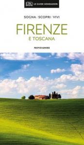 Firenze e Toscana : sogna, scopri, vivi