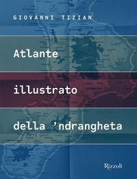 Atlante illustrato della 'ndrangheta