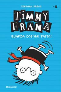 Timmy Frana. Guarda cos'hai fatto