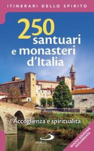 250 santuari e monasteri d'Italia