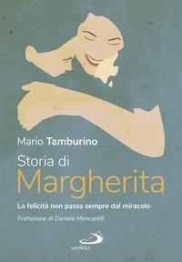 Storia di Margherita: la felicità non passa sempre dal miracolo/ Mario Tamburino; prefazione di Daniele Mencarelli