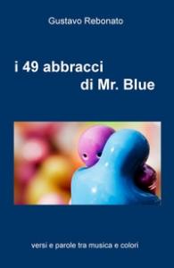 49 abbracci di Mr. Blue. versi e parole tra musica e colori /Gustavo Rebonato