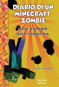Diario di un Minecraft zombie. 11, Uno zombie sottosopra
