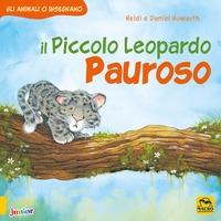 Il Piccolo Leopardo pauroso :  Gli animali ci insegnano :  Ediz :  illustrata