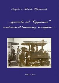 ...Quando ad Oggionno arrivava il tramway a vapore...