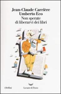 Non sperate di liberarvi dei libri / Jean-Claude Carrière, Umberto Eco