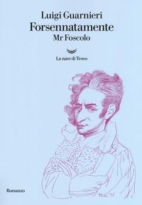 Forsennatamente, Mr. Foscolo