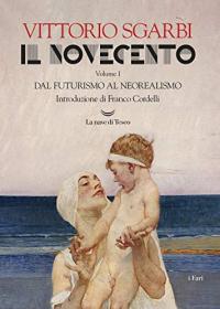 Vol. 1: Dal Futurismo al Neorealismo