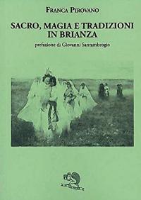 Sacro, magia e tradizioni in Brianza / Franca Pirovano ; prefazione di Giovanni Santambrogio